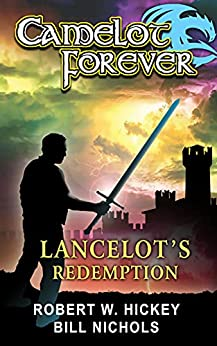 Camelot Forever Lancelot's Redemption by [Robert W Hickey, Bill Nichols]