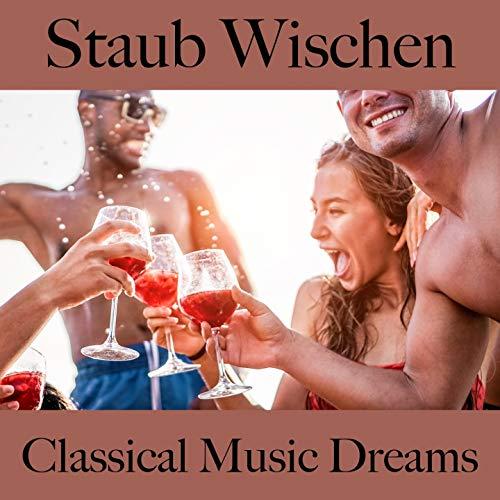 Staub Wischen: Classical Music Dreams - Die Beste Musik Zum Entspannen