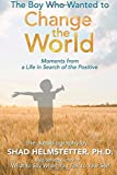 The Boy Who Wanted to Change the World: Moments From a Life in Search of the Positive