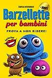 Barzellette per Bambini: Prova a Non Ridere! Lo Straordinario Libro Strappalacrime che ti Trasformerà in un Piccolo Grande Comico (Barzellette, Indovinelli, Giochi e Passatempi dai 6 anni)