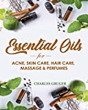 Essential Oils for Acne, Skin Care, Hair Care, Massage and Perfumes: 120...