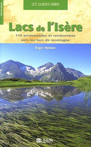 Lacs de l'Isère: 110 promenades et randonnées vers les lacs de montagne