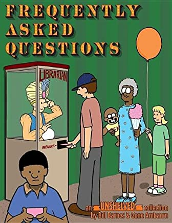 Frequently Asked Questions: An Unshelved Collection