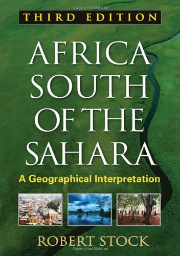 Download Africa South of the Sahara: A Geographical Interpretation (Texts in Regional Geography) 1606239929