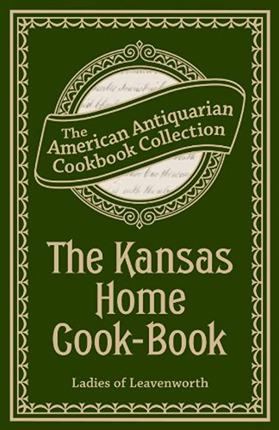 配偶者配当細部The Kansas Home Cook-Book: Consisting of Recipes Contributed by Ladies of Leavenworth and Other Cities and Towns (American Antiquarian Cookbook Collection) (English Edition)