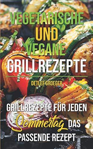 Vegetarische und vegane Grillrezepte: Für jeden Sommertag das passende Rezept
