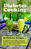 Diabetes Cooking: 93 Diabetes Recipes for Breakfast, Lunch, Dinner, Snacks and Smoothies. A Guide to Diabetes Foods to Help You Prepare Healthy Delicious ... Diabetic Meals and Natural Diabetes Food)