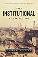 The Institutional Revolution: Measurement and the Economic Emergence of the Modern World (Markets and Governments in Economic History)