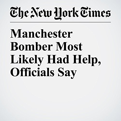 Manchester Bomber Most Likely Had Help, Officials Say copertina