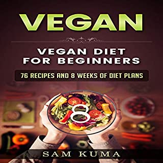 Vegan: Vegan Diet for Beginners: 76 Recipes and 8 Weeks of Diet Plans audiobook cover art