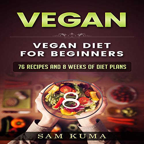 Vegan: Vegan Diet for Beginners: 76 Recipes and 8 Weeks of Diet Plans cover art