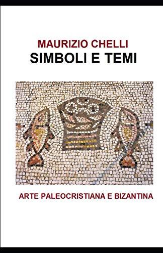SIMBOLI E TEMI, ARTE PALEOCRISTIANA E BIZANTINA