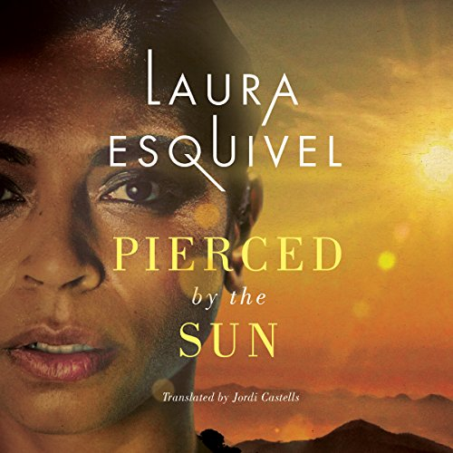 Pierced by the Sun                   By:                                                                                                                                 Laura Esquivel,                                                                                        Jordi Castells - translator                               Narrated by:                                                                                                                                 Roxanne Hernandez                      Length: 4 hrs and 9 mins     1 rating     Overall 4.0