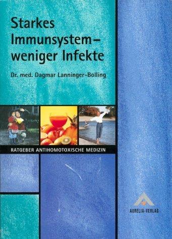 Starkes Immunsystem - weniger Infekte von Dagmar Lanninger-Bolling (Oktober 1999) Taschenbuch