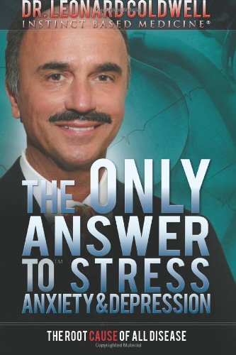 The Only Answer to Stress, Anxiety and Depression: The Root Cause of all Disease