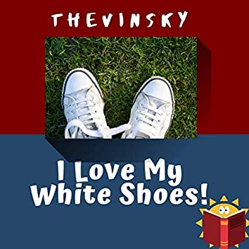I Love My White Shoes!