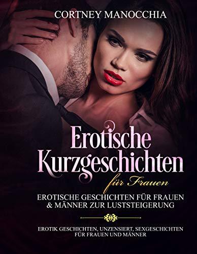 Erotische Kurzgeschichten für Frauen Erotische Geschichten für Frauen & Männer zur Luststeigerung: (Erotik Geschichten für Männer & Frauen, verführerische Geschichten erotische Fantasien kurzromane)
