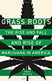 Image of Grass Roots: The Rise and Fall and Rise of Marijuana in America