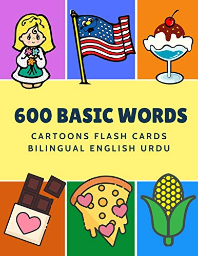 600 Basic Words Cartoons Flash Cards Bilingual English Urdu: Easy learning baby first book with card games like ABC alphabet Numbers Animals to ... for toddlers kids to beginners adults.