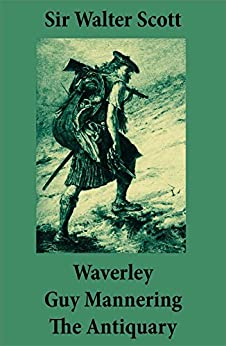 Waverley + Guy Mannering + The Antiquary: (3 Unabridged and fully Illustrated Classics with Introductory Essay and Notes by Andrew Lang) by [Walter Scott, Andrew Lang]