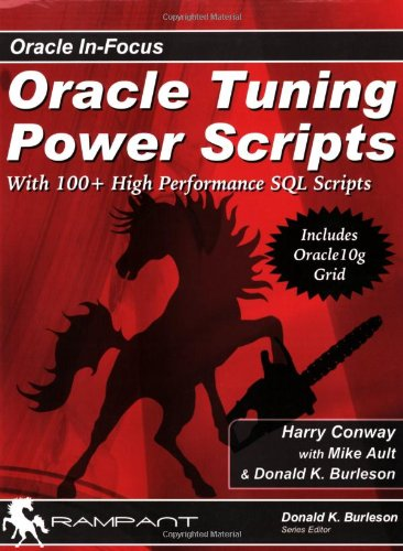 Oracle Tuning Power Scripts: With 100+ High Performance SQL Scripts (Oracl In-Focus)