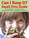 Can I Keep It? Small Pets Guide: 39 Cool, Easy-to-Care-for Insects, Reptiles, Mammals, Amphibians, and More (CompanionHouse Books) Animal Guides for Snakes, Gerbils, Ants, Frogs, Fish, Crabs, and More
