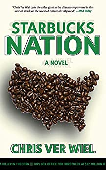 Starbucks Nation: A Satirical Novel of Hollywood by [Chris Ver Wiel]
