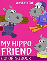My Hippo Friend Coloring Book: Connect the Dots and Color! Fantastic Activity Book and Amazing Gift for Boys, Girls, Preschoolers, ToddlersKids. Draw Your Own Background and Color it too!
