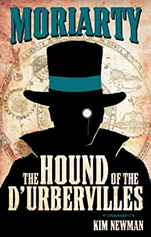 Professor Moriarty: The Hound of the D'Urbervilles (Professor Moriarty Novels) by [Kim Newman]