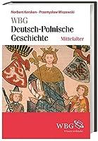 WBG Deutsch-Polnische Geschichte - Mittelalter: Neue Nachbarn in der Mitte Europas. Polen und das Reich im Mittelalter