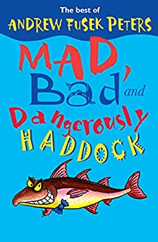 Mad, Bad and Dangerously Haddock: The Best of Andrew Fusek Peters
