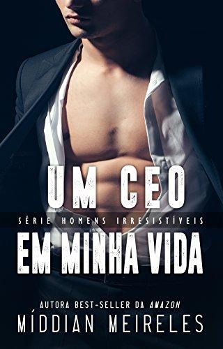 Um CEO em minha vida (Homens Irresistíveis)