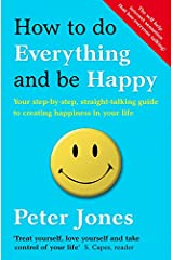 How to Do Everything and Be Happy: Your step-by-step, straight-talking guide to creating happiness in your life Kindle Edition