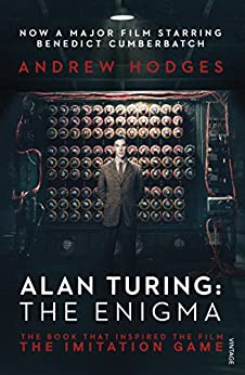 Alan Turing: The Enigma: The Book That Inspired the Film The Imitation Game by [Andrew Hodges]