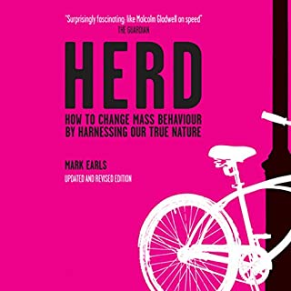 Herd     How to Change Mass Behaviour by Harnessing Our True Nature              By:                                                                                                                                 Mark Earls                               Narrated by:                                                                                                                                 Dennis Holland                      Length: 12 hrs and 54 mins     18 ratings     Overall 3.9