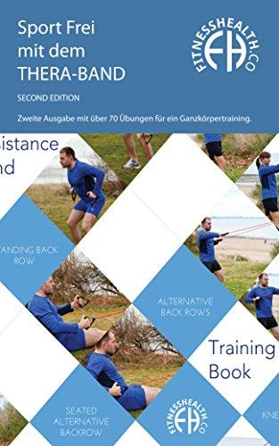 Sport frei mit dem THERA-BAND: Zweite Ausgabe mit über 70 Übungen für ein Ganzkörpertraining. Trainingsbuch für Fitnessbänder
