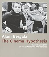 The Cinema Hypothesis: Teaching Cinema in the Classroom and Beyond (FilmmuseumSynemaPublications)