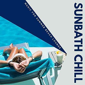 Sunbath Chill - Music For Summer Beach Lounge