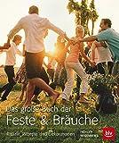 Das große Buch der Feste & Bräuche: Rituale, Rezepte und Dekorationen: Rituale, Rezepe und Dekorationen