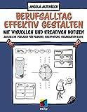 Berufsalltag effektiv gestalten mit visuellen und kreativen Notizen: Zahlreiche Vorlagen für Planung, Ideenfindung, Organisation u.v.m. (mitp Business)