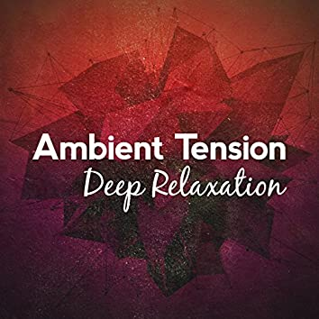 Ambient Tension: Deep Relaxation