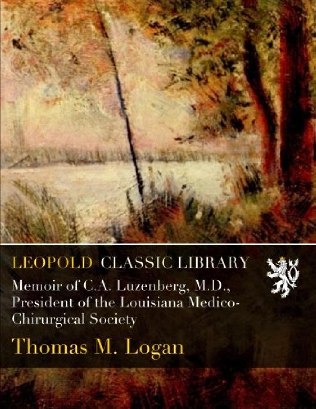 居間サイトライン抵当Memoir of C.A. Luzenberg, M.D., President of the Louisiana Medico-Chirurgical Society