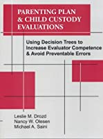 Parenting Plan & Child Custody Evaluations: Using Decision Trees to Increase Evaluator Competence & Avoid Preventable Errors [並行輸入品]