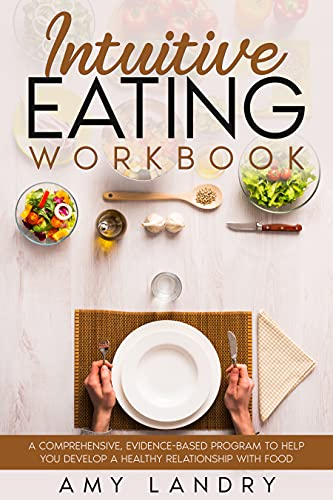 Intuitive EATING WORKBOOK: A Comprehensive, Evidence-Based Program to Help You Develop a Healthy Relationship with Food (English Edition)