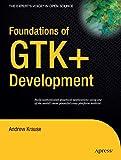 Foundations of GTK+ Development (Expert s Voice in Open Source)