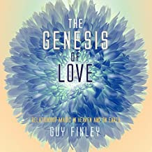 The Genesis of Love: Relationshp Magic in Heaven and on Earth