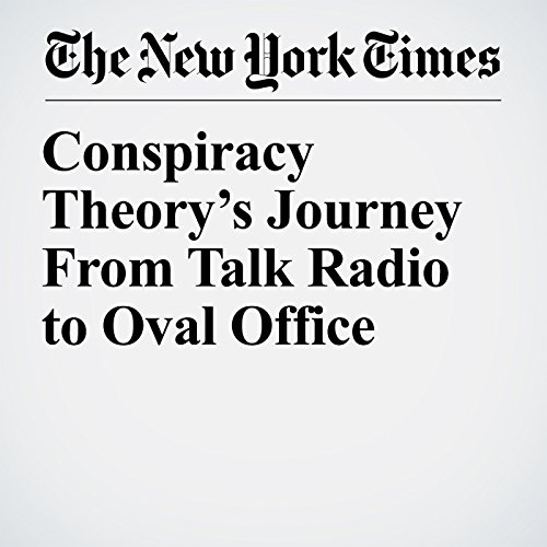 Conspiracy Theory's Journey From Talk Radio to Oval Office copertina