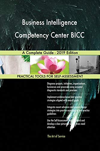 Business Intelligence Competency Center BICC A Complete Guide - 2019 Edition (English Edition)