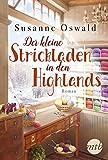 Der kleine Strickladen in den Highlands: Ein Familienroman. Mit kreativen Strickanleitungen - Susanne Oswald