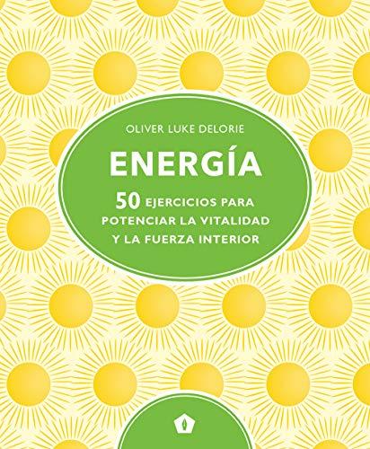 Energía 50 ejercicios para potenciar la vitalidad y la fuerza interior